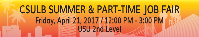 CSULB Summer & Part-time Job Fair Friday, April 21, 2017 at 12:00 PM - 3:00 PM USU 2nd Level